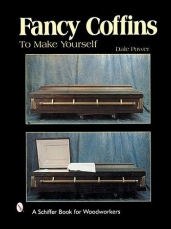 A picture of the book cover for Fancy Coffins To Make Yourself by Dale Power.