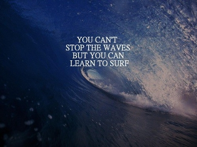A picture of a surf wave with white text saying 'You can't stop the waves but you can learn to surf.'