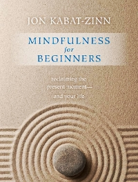 Picture of the book cover for a book by Jon Kabat-Zinn called Mindfulness For Beginners: Reclaiming The Present Moment And Your Life.